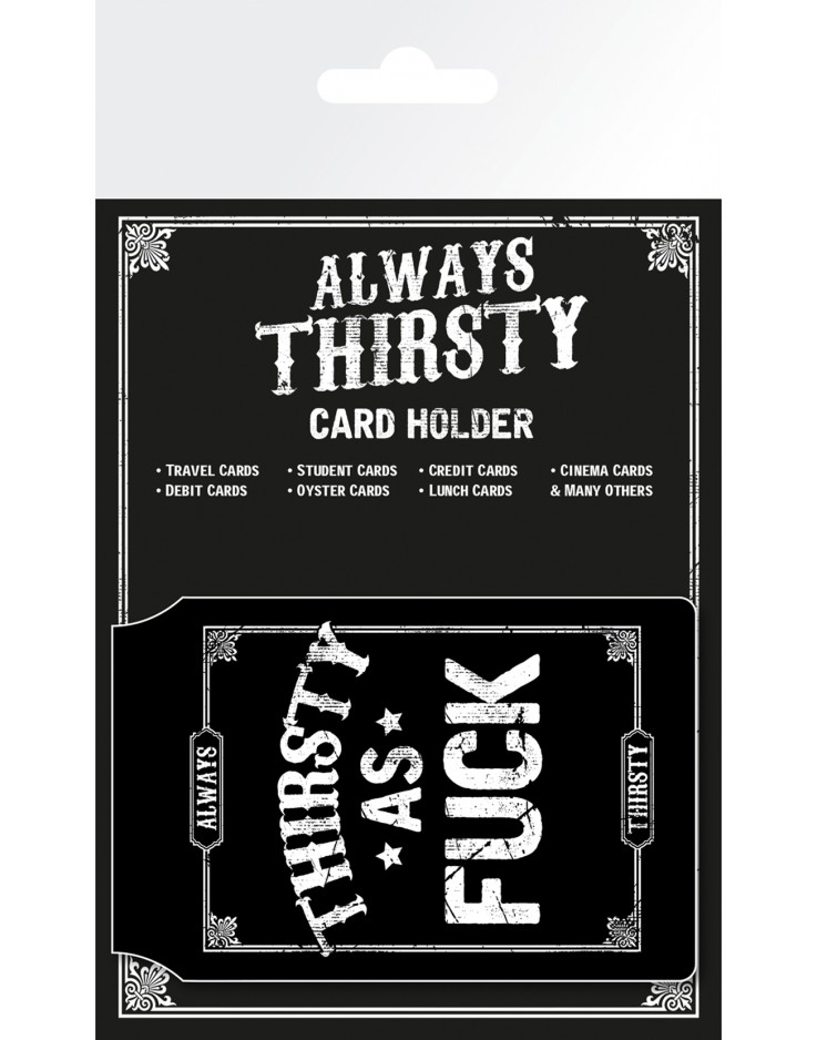 Always Thirsty Thirsty As Fuck Card Holder